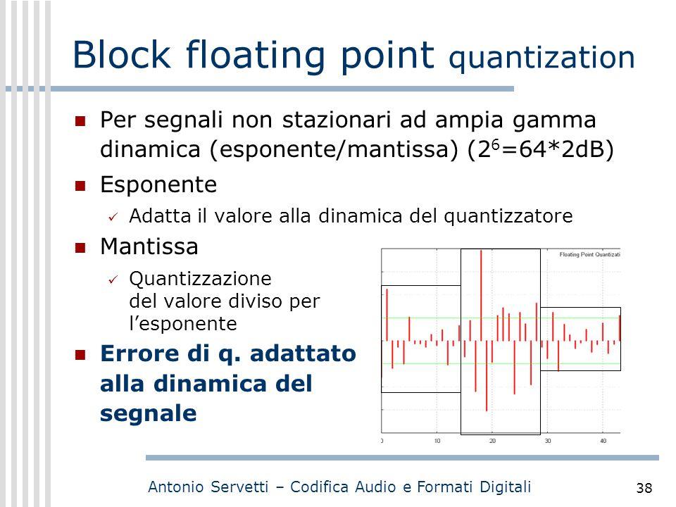 Antonio Servetti – Codifica Audio e Formati Digitali 38 Block floating point quantization Per segnali non stazionari ad ampia gamma dinamica (esponent
