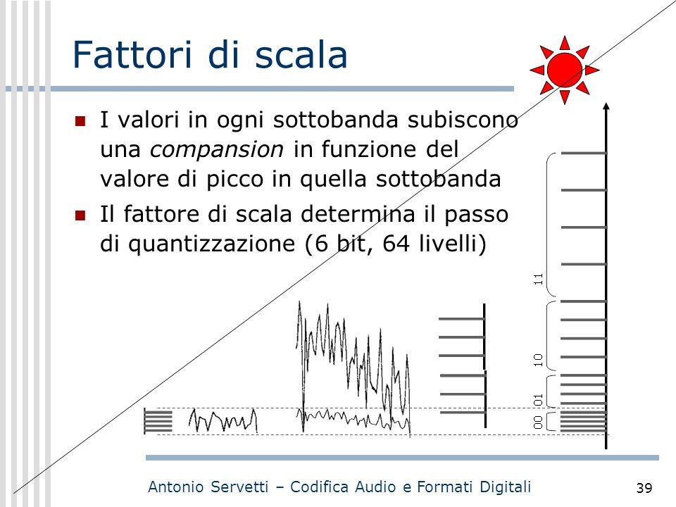 Antonio Servetti – Codifica Audio e Formati Digitali 39 Fattori di scala I valori in ogni sottobanda subiscono una compansion in funzione del valore d