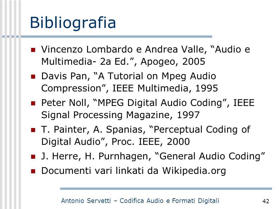 """Antonio Servetti – Codifica Audio e Formati Digitali 42 Bibliografia Vincenzo Lombardo e Andrea Valle, """"Audio e Multimedia- 2a Ed."""", Apogeo, 2005 Davi"""