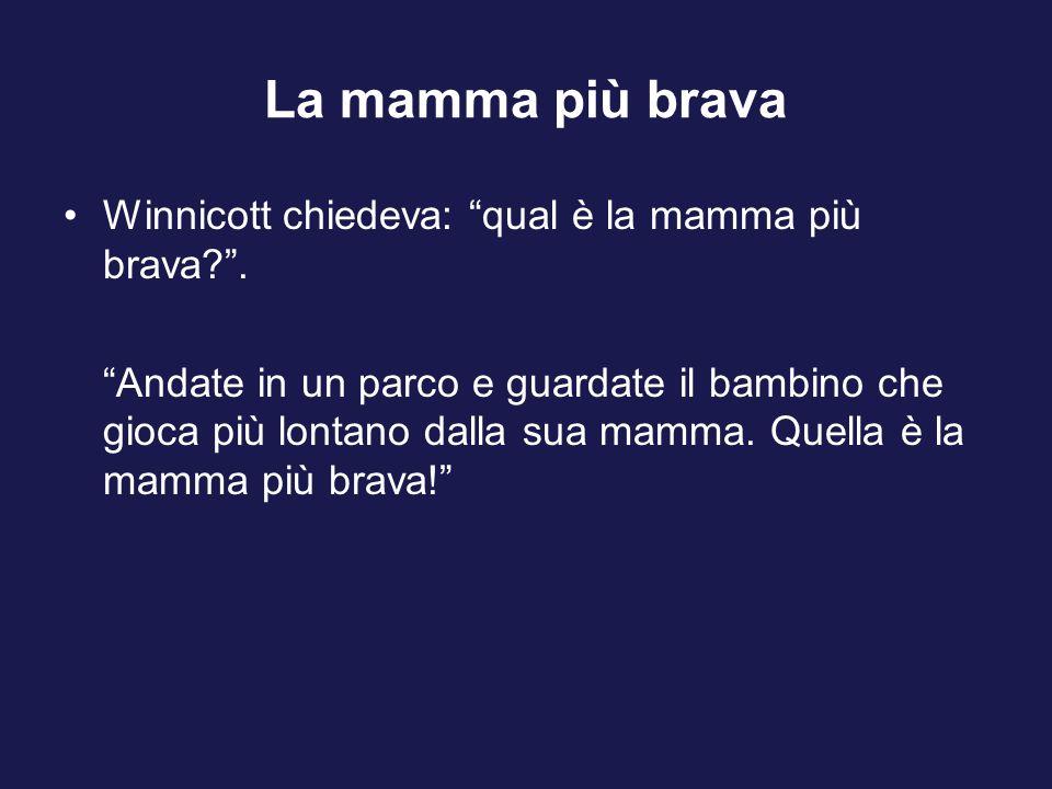 La mamma più brava Winnicott chiedeva: qual è la mamma più brava? .
