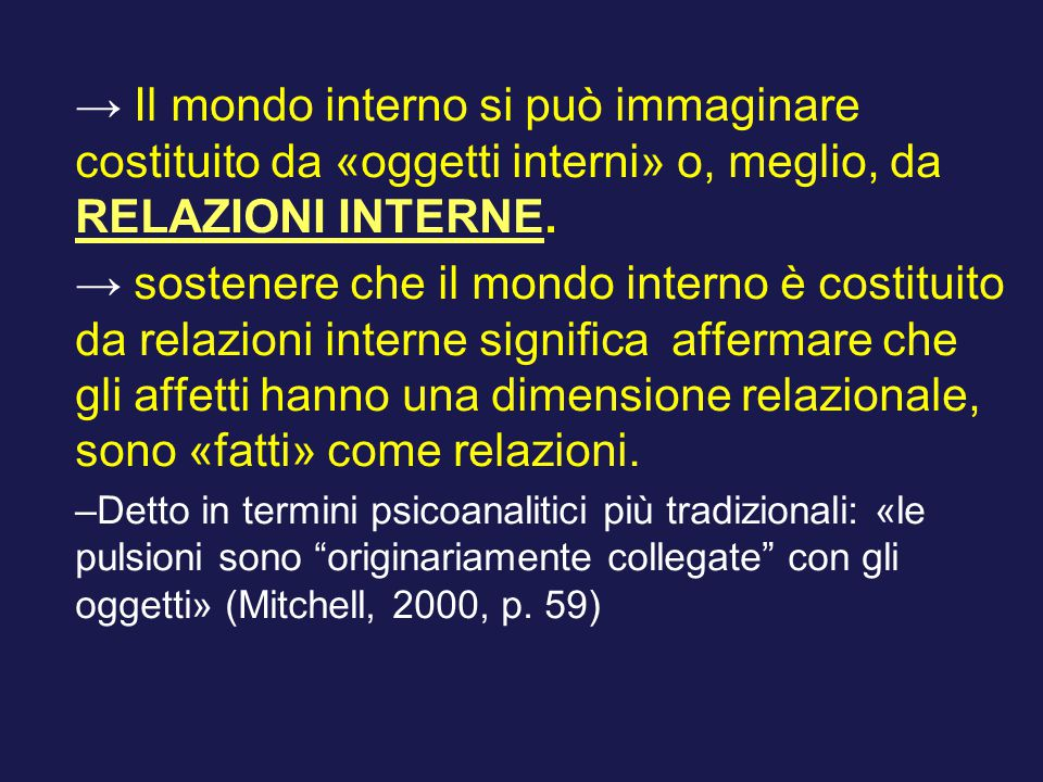 → Il mondo interno si può immaginare costituito da «oggetti interni» o, meglio, da RELAZIONI INTERNE.