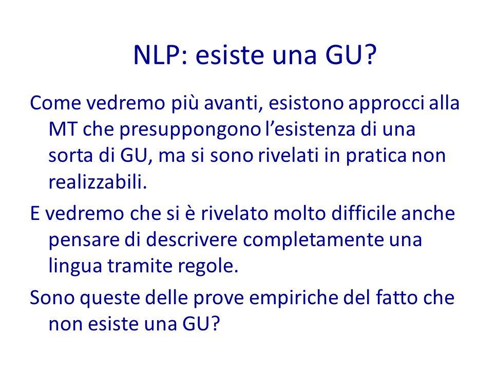 Come vedremo più avanti, esistono approcci alla MT che presuppongono l'esistenza di una sorta di GU, ma si sono rivelati in pratica non realizzabili.