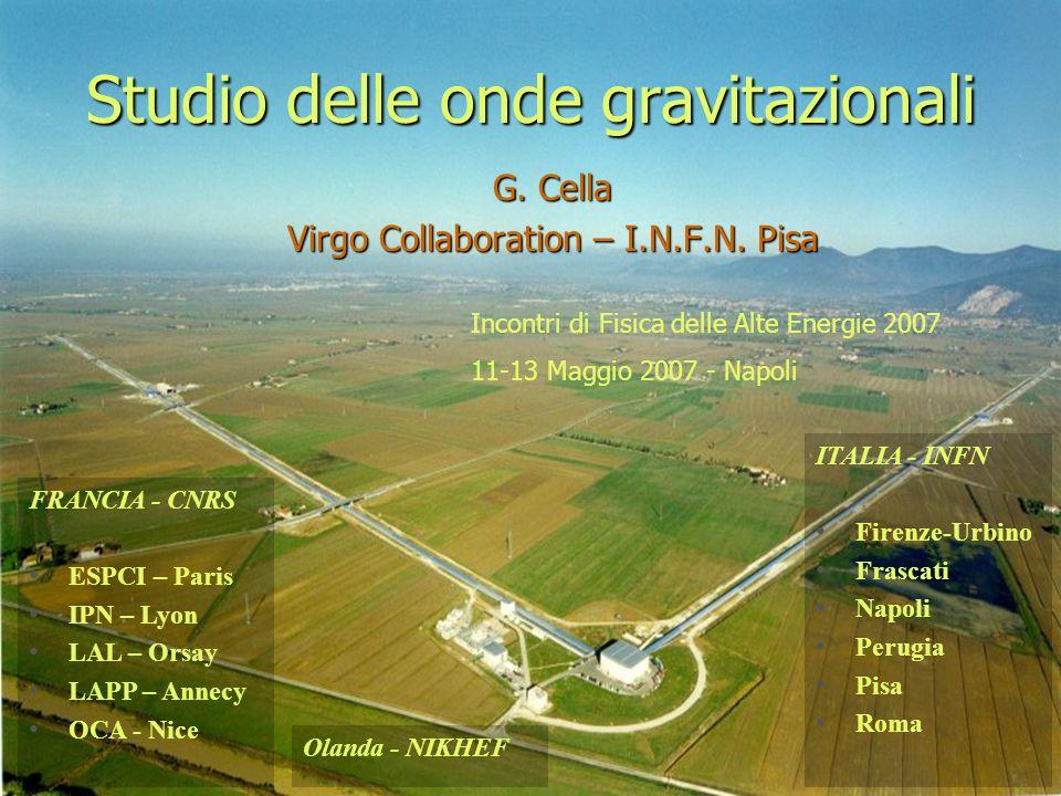 Studio delle onde gravitazionali G. Cella Virgo Collaboration – I.N.F.N. Pisa FRANCIA - CNRS ESPCI – Paris IPN – Lyon LAL – Orsay LAPP – Annecy OCA -