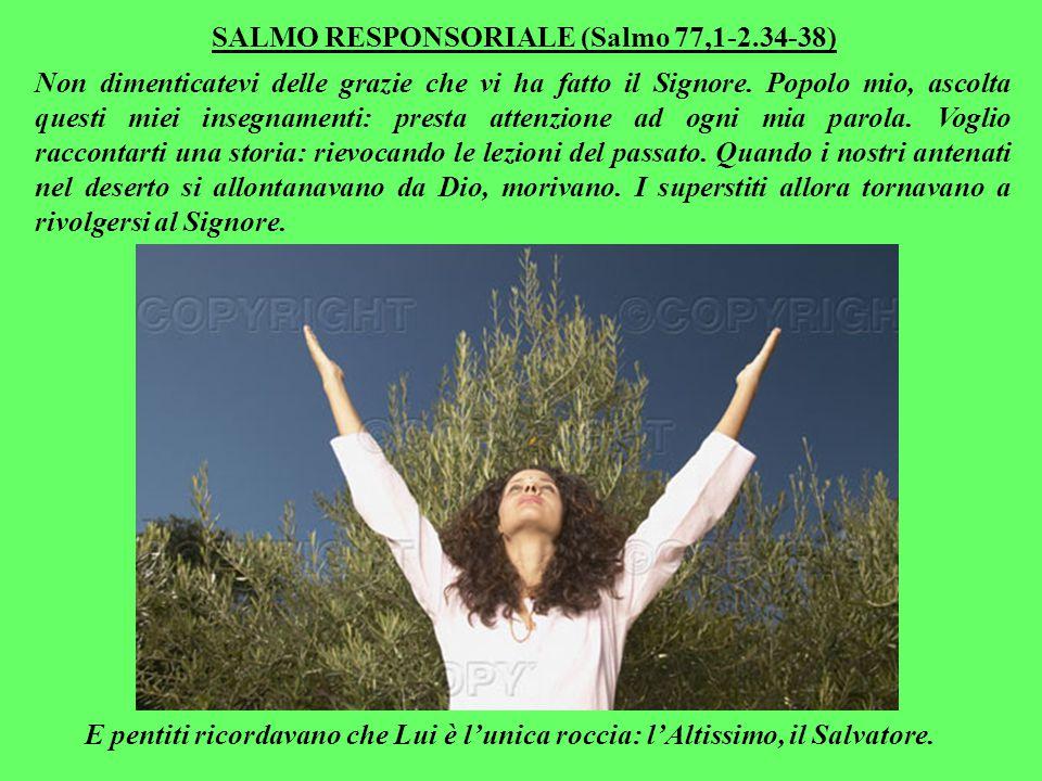 SALMO RESPONSORIALE (Salmo 77,1-2.34-38) Non dimenticatevi delle grazie che vi ha fatto il Signore.
