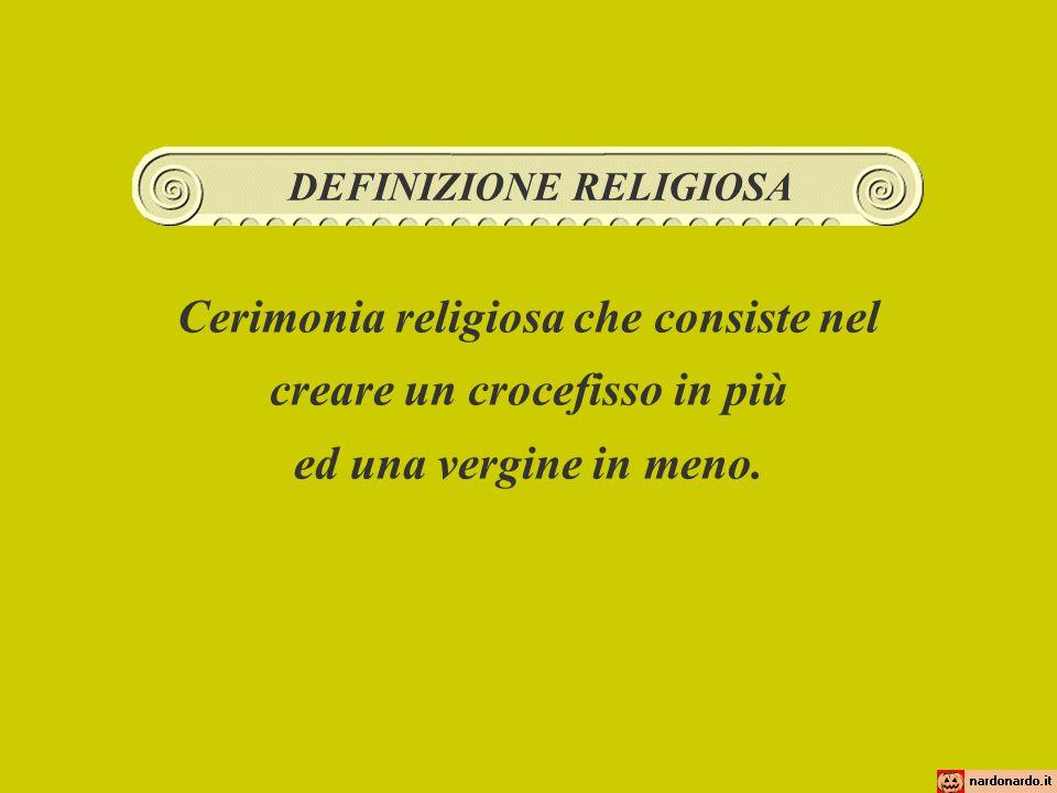 Cerimonia religiosa che consiste nel creare un crocefisso in più ed una vergine in meno.