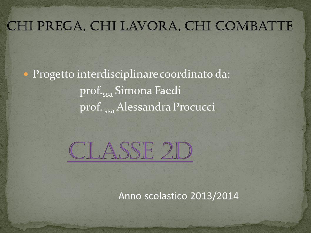 Progetto interdisciplinare coordinato da: prof. ssa Simona Faedi prof. ssa Alessandra Procucci Anno scolastico 2013/2014 Chi prega, chi lavora, chi co