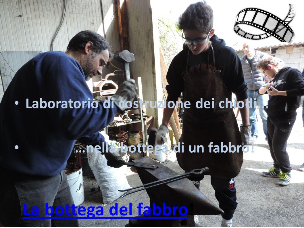 La bottega del fabbroLa bottega del fabbro! Laboratorio di costruzione dei chiodi... …nella bottega di un fabbro!