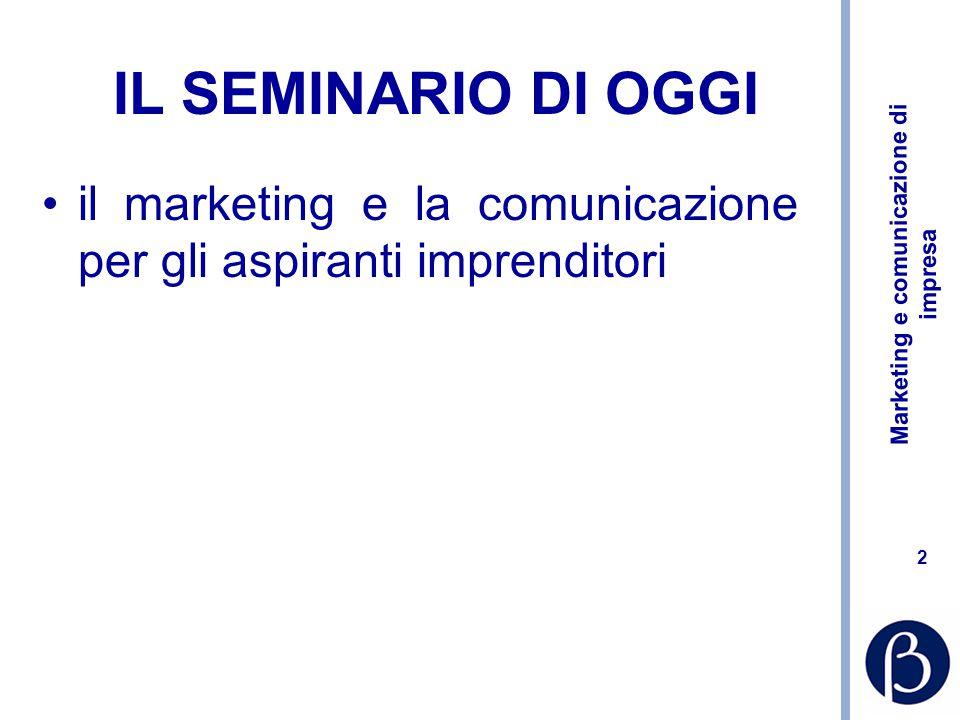 Marketing e comunicazione di impresa 2 IL SEMINARIO DI OGGI il marketing e la comunicazione per gli aspiranti imprenditori