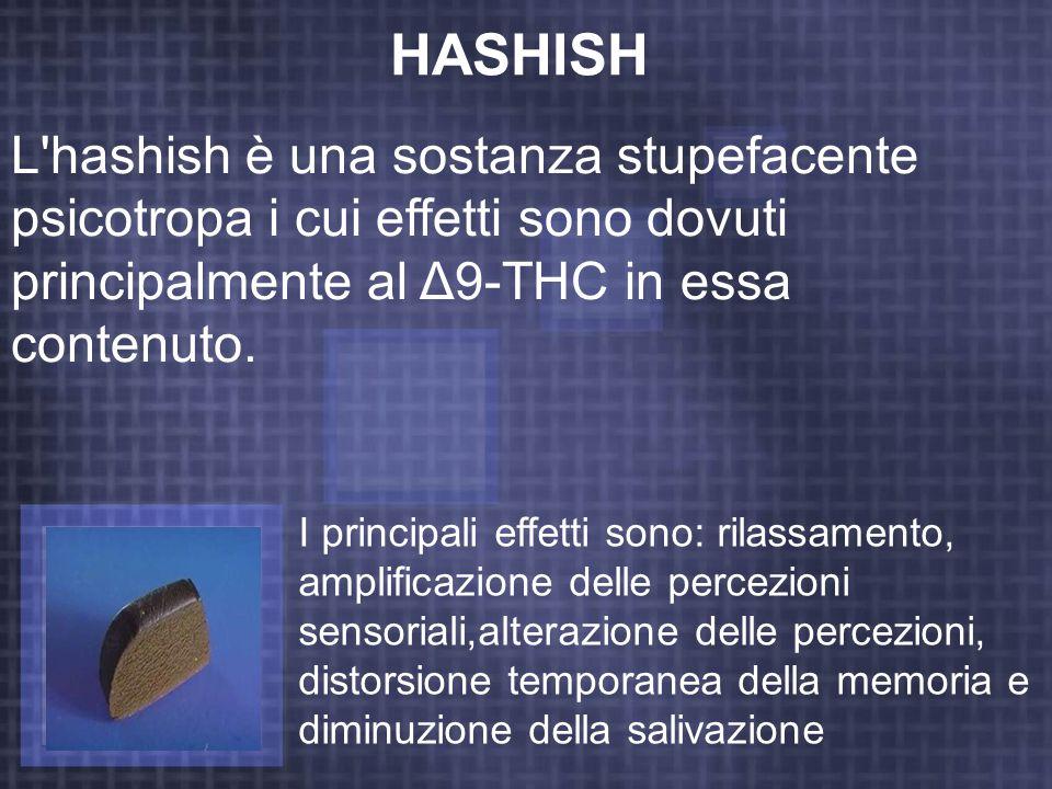 HASHISH L'hashish è una sostanza stupefacente psicotropa i cui effetti sono dovuti principalmente al Δ9-THC in essa contenuto. I principali effetti so