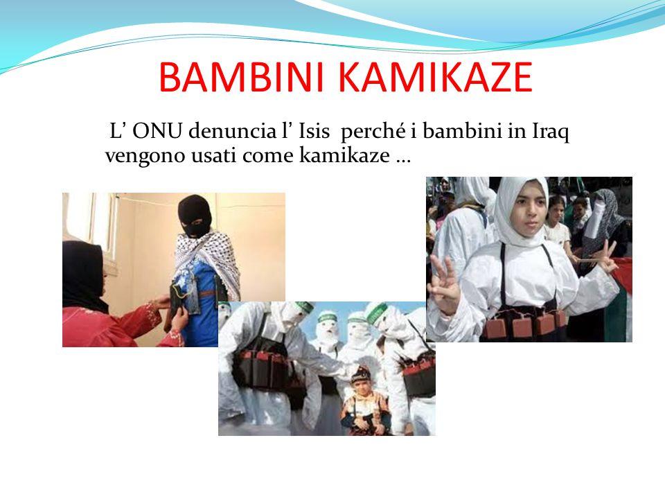 BAMBINI KAMIKAZE L' ONU denuncia l' Isis perché i bambini in Iraq vengono usati come kamikaze …