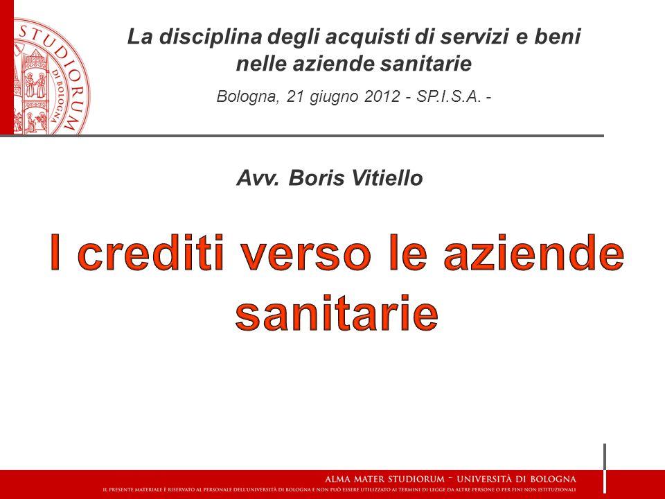 La disciplina degli acquisti di servizi e beni nelle aziende sanitarie Bologna, 21 giugno 2012 - SP.I.S.A. - Avv. Boris Vitiello