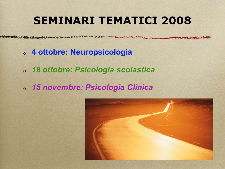 SEMINARI TEMATICI 2008 4 ottobre: Neuropsicologia 18 ottobre: Psicologia scolastica 15 novembre: Psicologia Clinica