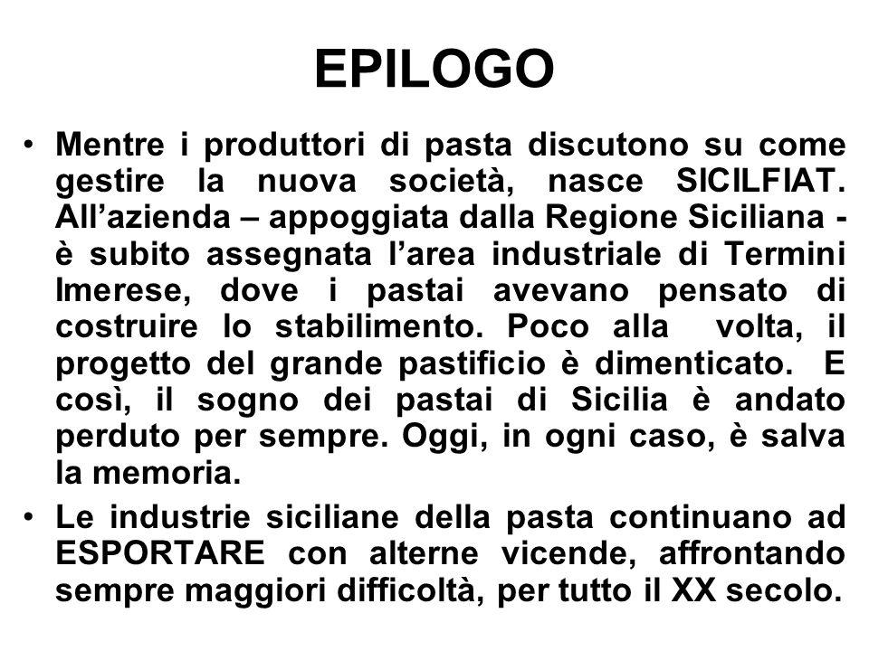 EPILOGO Mentre i produttori di pasta discutono su come gestire la nuova società, nasce SICILFIAT. All'azienda – appoggiata dalla Regione Siciliana - è