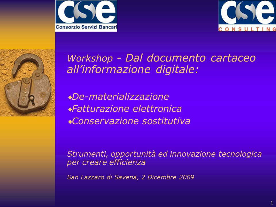 1 Workshop - Dal documento cartaceo all'informazione digitale:  De-materializzazione  Fatturazione elettronica  Conservazione sostitutiva Strumenti, opportunità ed innovazione tecnologica per creare efficienza San Lazzaro di Savena, 2 Dicembre 2009