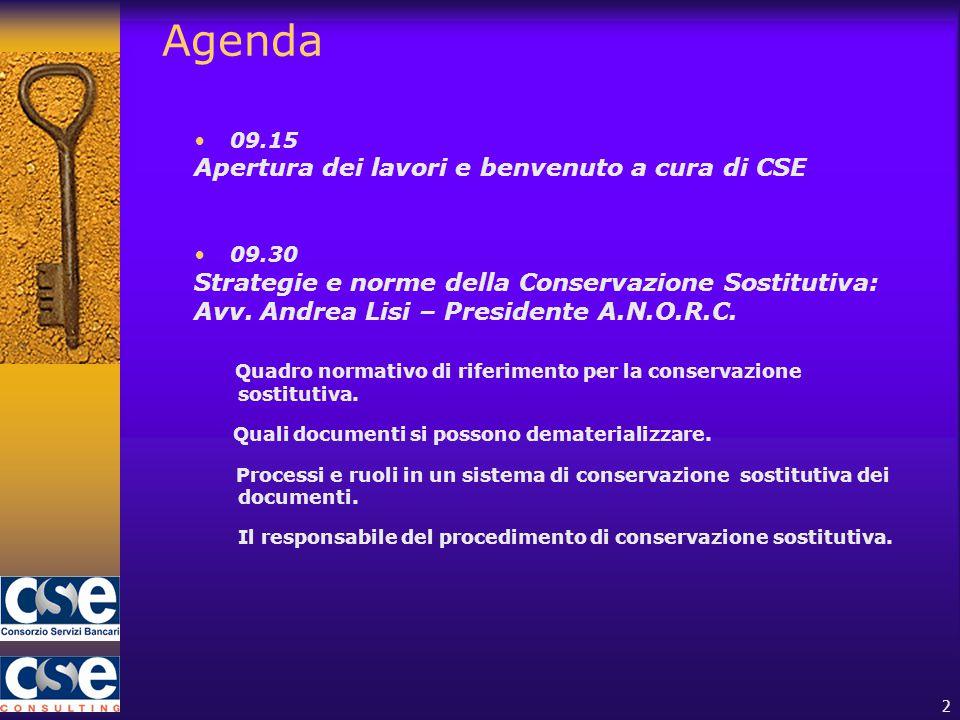 2 Agenda 09.15 Apertura dei lavori e benvenuto a cura di CSE 09.30 Strategie e norme della Conservazione Sostitutiva: Avv.