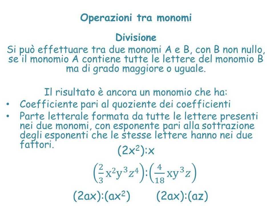 Operazioni tra monomi Divisione Si può effettuare tra due monomi A e B, con B non nullo, se il monomio A contiene tutte le lettere del monomio B ma di