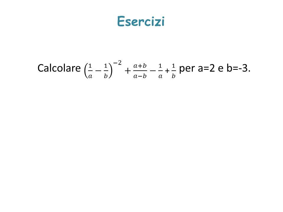 Esercizi Calcolareper a=2 e b=-3.