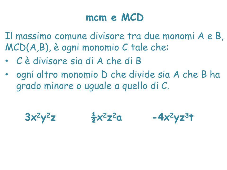 mcm e MCD Il massimo comune divisore tra due monomi A e B, MCD(A,B), è ogni monomio C tale che: C è divisore sia di A che di B ogni altro monomio D ch