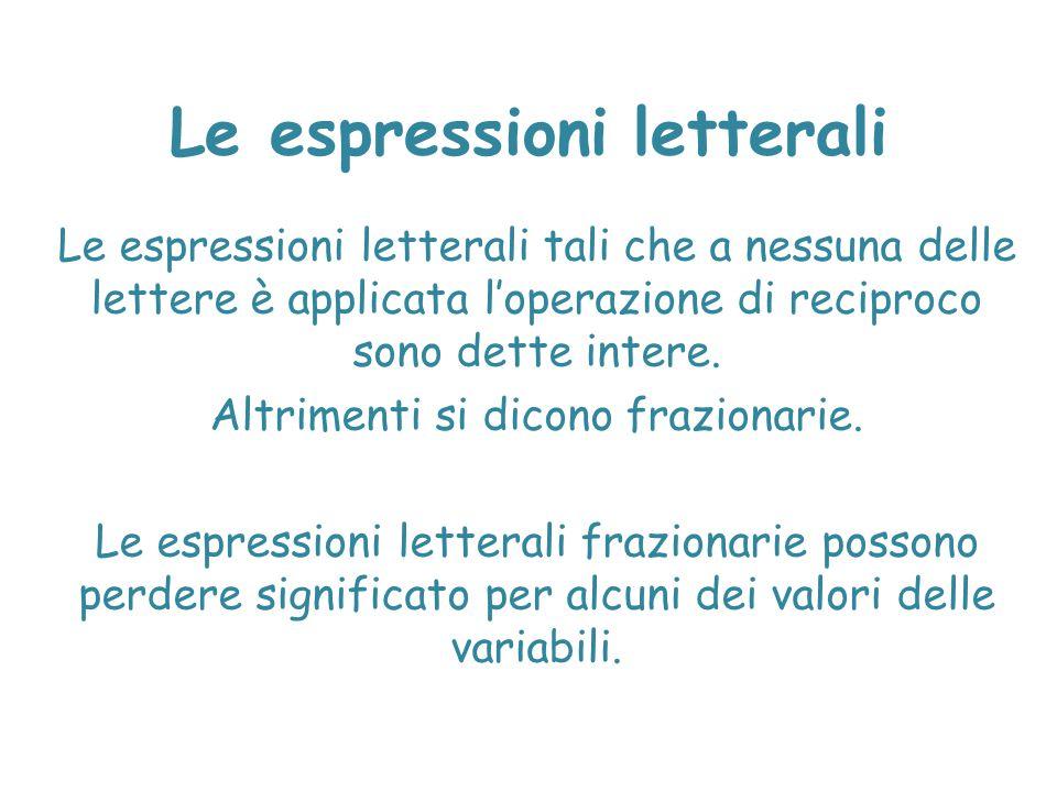 Le espressioni letterali Le espressioni letterali tali che a nessuna delle lettere è applicata l'operazione di reciproco sono dette intere. Altrimenti