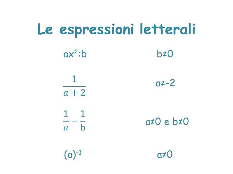 Le espressioni letterali ax 2 :bb≠0 a≠-2 (a) -1 a≠0 a≠0 e b≠0