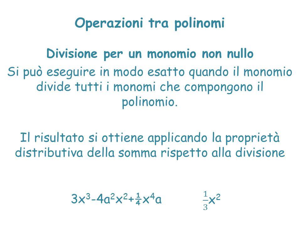 Operazioni tra polinomi Divisione per un monomio non nullo Si può eseguire in modo esatto quando il monomio divide tutti i monomi che compongono il po