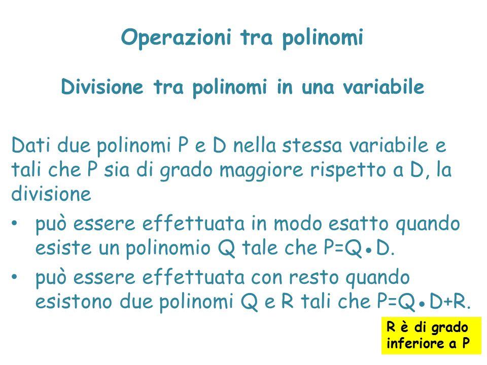 Operazioni tra polinomi Divisione tra polinomi in una variabile Dati due polinomi P e D nella stessa variabile e tali che P sia di grado maggiore risp