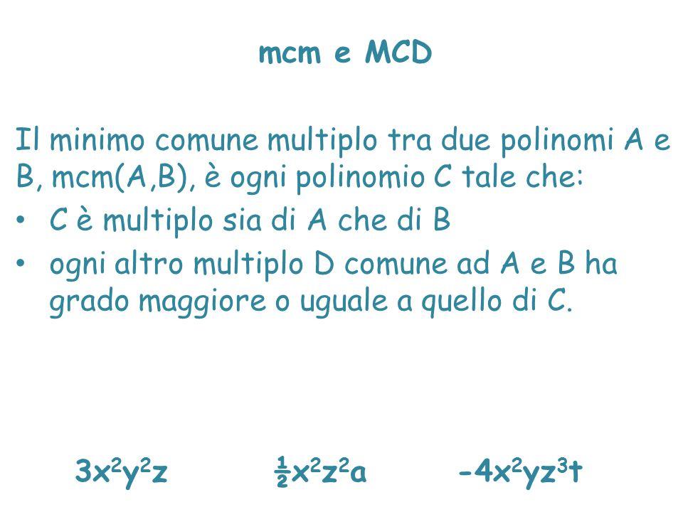 mcm e MCD Il minimo comune multiplo tra due polinomi A e B, mcm(A,B), è ogni polinomio C tale che: C è multiplo sia di A che di B ogni altro multiplo