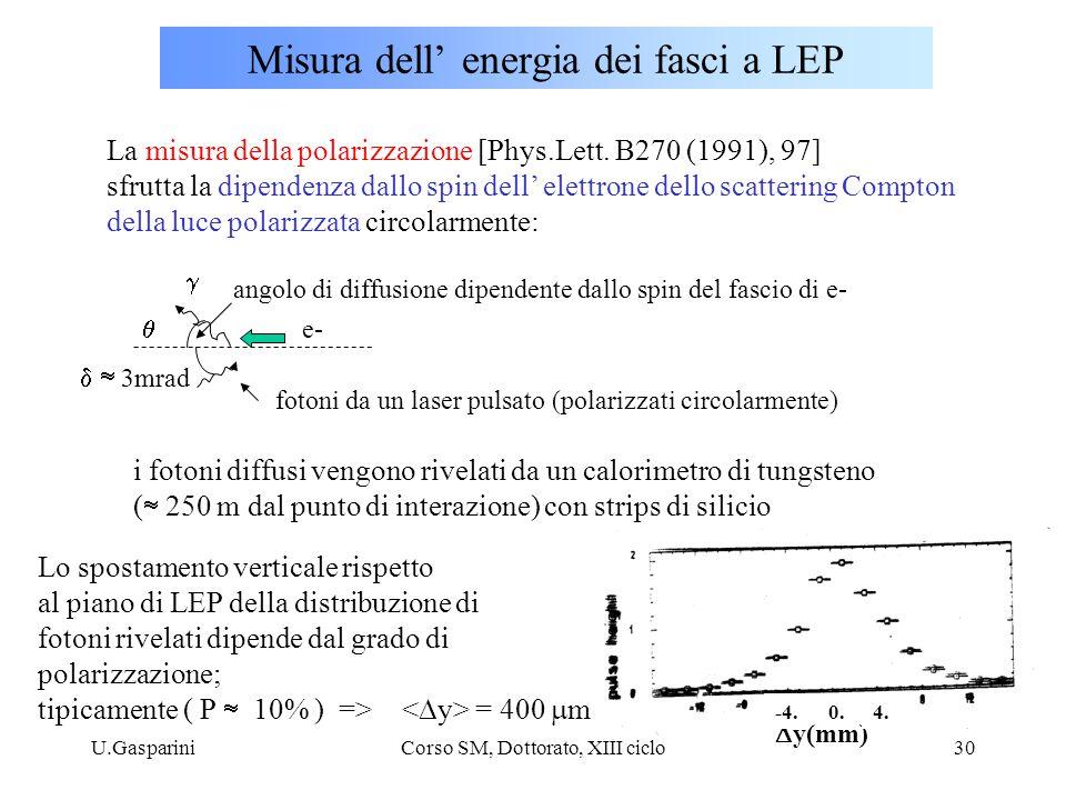 U.GaspariniCorso SM, Dottorato, XIII ciclo30 Misura dell' energia dei fasci a LEP La misura della polarizzazione [Phys.Lett. B270 (1991), 97] sfrutta