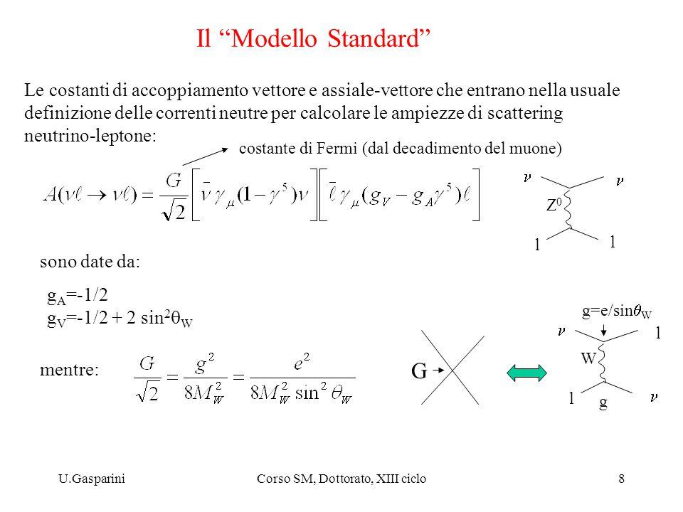 """U.GaspariniCorso SM, Dottorato, XIII ciclo8 Il """"Modello Standard"""" Le costanti di accoppiamento vettore e assiale-vettore che entrano nella usuale defi"""