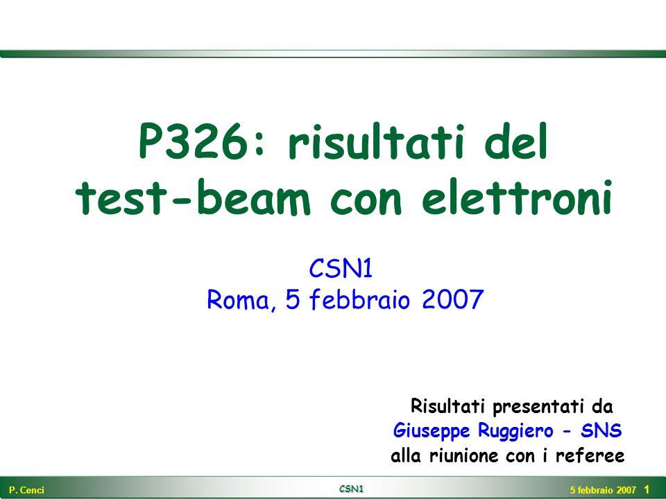 P. Cenci CSN1 5 febbraio 2007 1 P326: risultati del test-beam con elettroni Risultati presentati da Giuseppe Ruggiero - SNS alla riunione con i refere