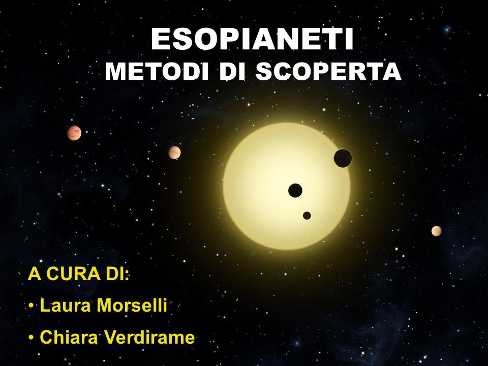 A CURA DI: Laura Morselli Chiara Verdirame ESOPIANETI METODI DI SCOPERTA