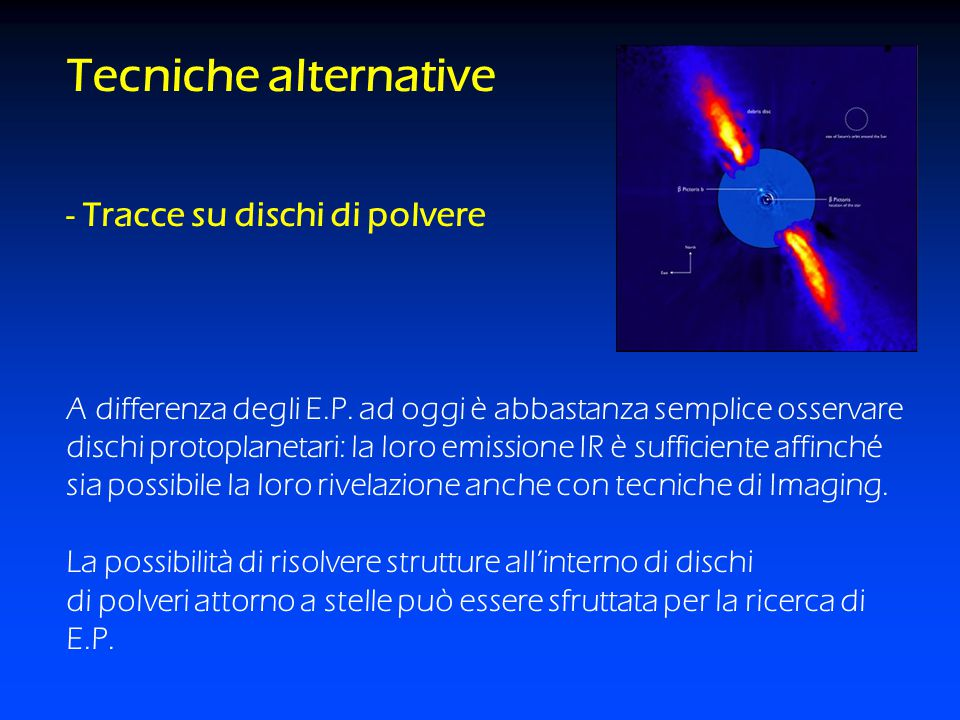Tecniche alternative - Tracce su dischi di polvere A differenza degli E.P. ad oggi è abbastanza semplice osservare dischi protoplanetari: la loro emis