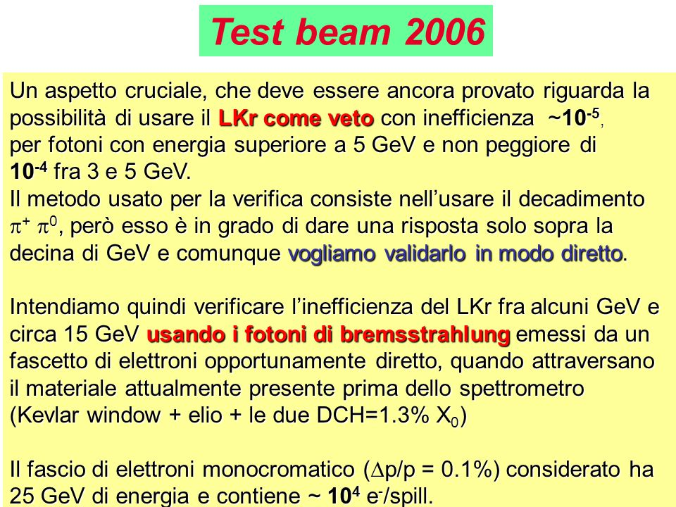 25 Un aspetto cruciale, che deve essere ancora provato riguarda la possibilità di usare il LKr come veto con inefficienza ~10 -5, per fotoni con energ