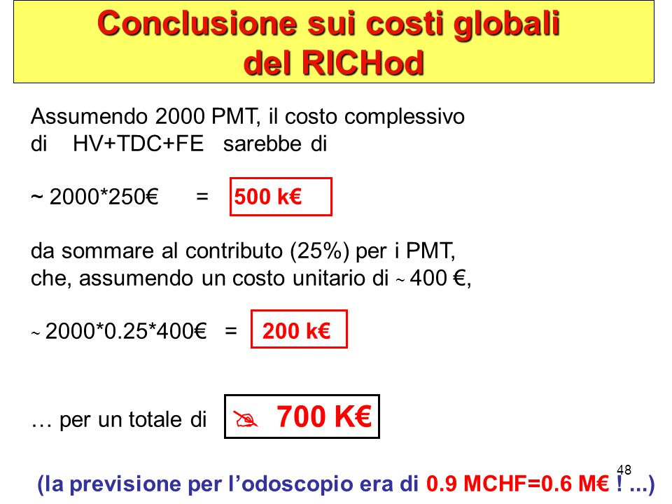 48 Conclusione sui costi globali del RICHod Assumendo 2000 PMT, il costo complessivo di HV+TDC+FE sarebbe di ~ 2000*250€ = 500 k€ da sommare al contri