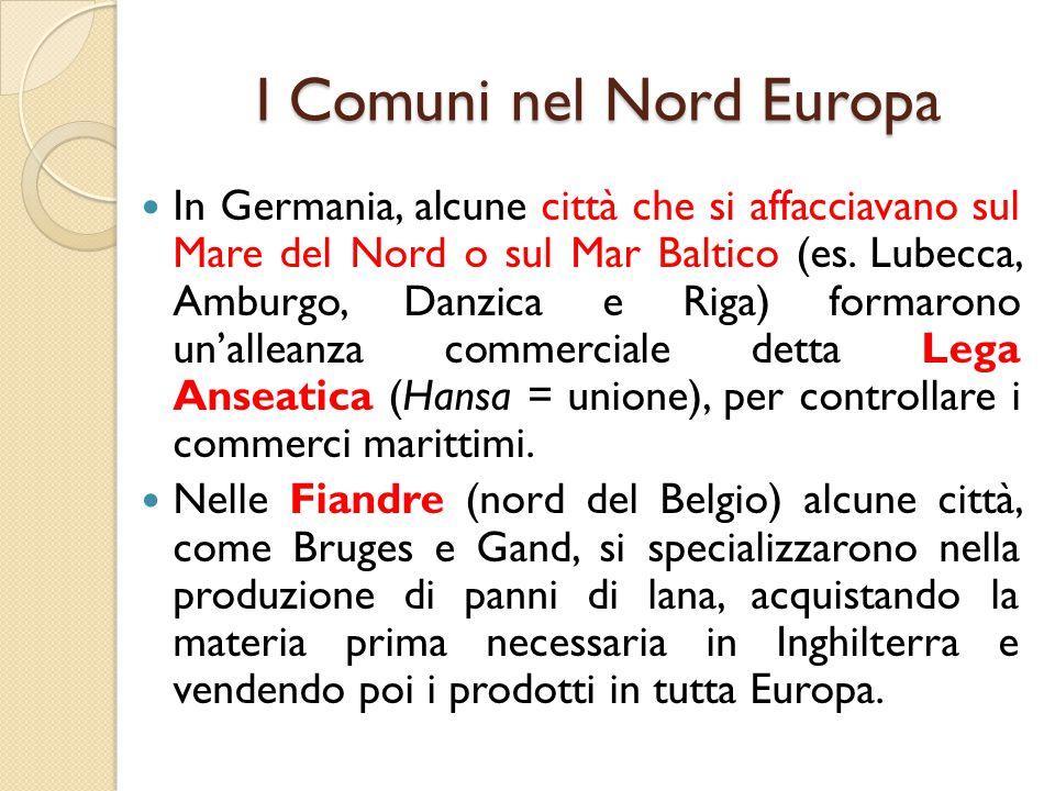 I Comuni nel Nord Europa In Germania, alcune città che si affacciavano sul Mare del Nord o sul Mar Baltico (es. Lubecca, Amburgo, Danzica e Riga) form