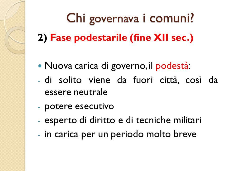 Chi governava i comuni? 2) Fase podestarile (fine XII sec.) Nuova carica di governo, il podestà: - di solito viene da fuori città, così da essere neut