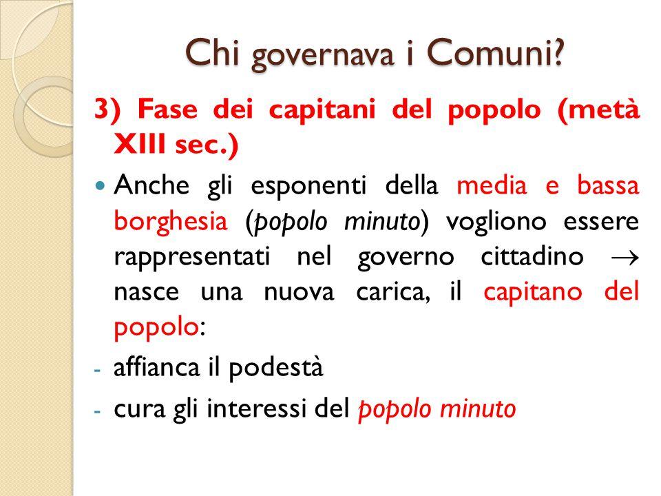 Chi governava i Comuni? 3) Fase dei capitani del popolo (metà XIII sec.) Anche gli esponenti della media e bassa borghesia (popolo minuto) vogliono es