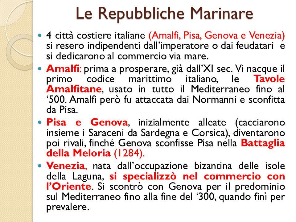Le Repubbliche Marinare 4 città costiere italiane (Amalfi, Pisa, Genova e Venezia) si resero indipendenti dall'imperatore o dai feudatari e si dedicar