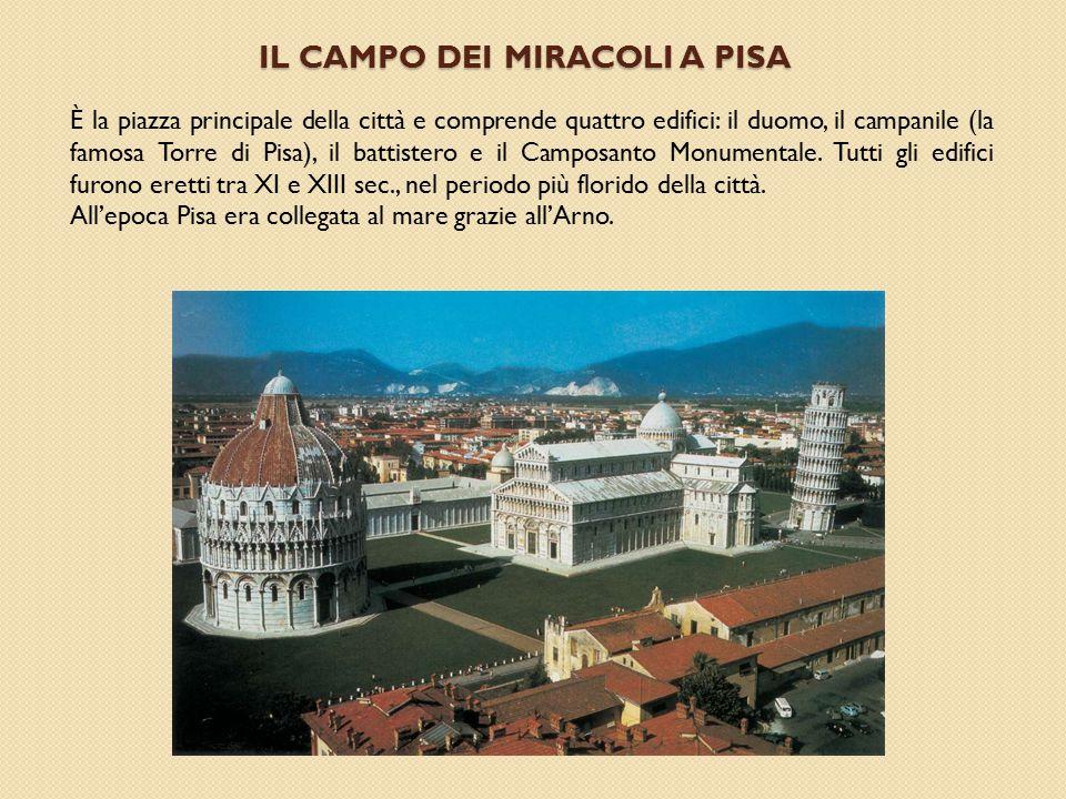 IL CAMPO DEI MIRACOLI A PISA È la piazza principale della città e comprende quattro edifici: il duomo, il campanile (la famosa Torre di Pisa), il batt