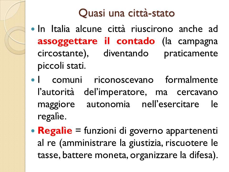 Quasi una città-stato In Italia alcune città riuscirono anche ad assoggettare il contado (la campagna circostante), diventando praticamente piccoli st