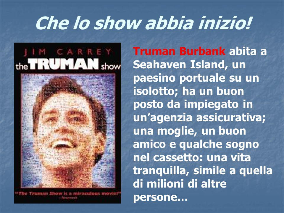Che lo show abbia inizio! Truman Burbank abita a Seahaven Island, un paesino portuale su un isolotto; ha un buon posto da impiegato in un'agenzia assi