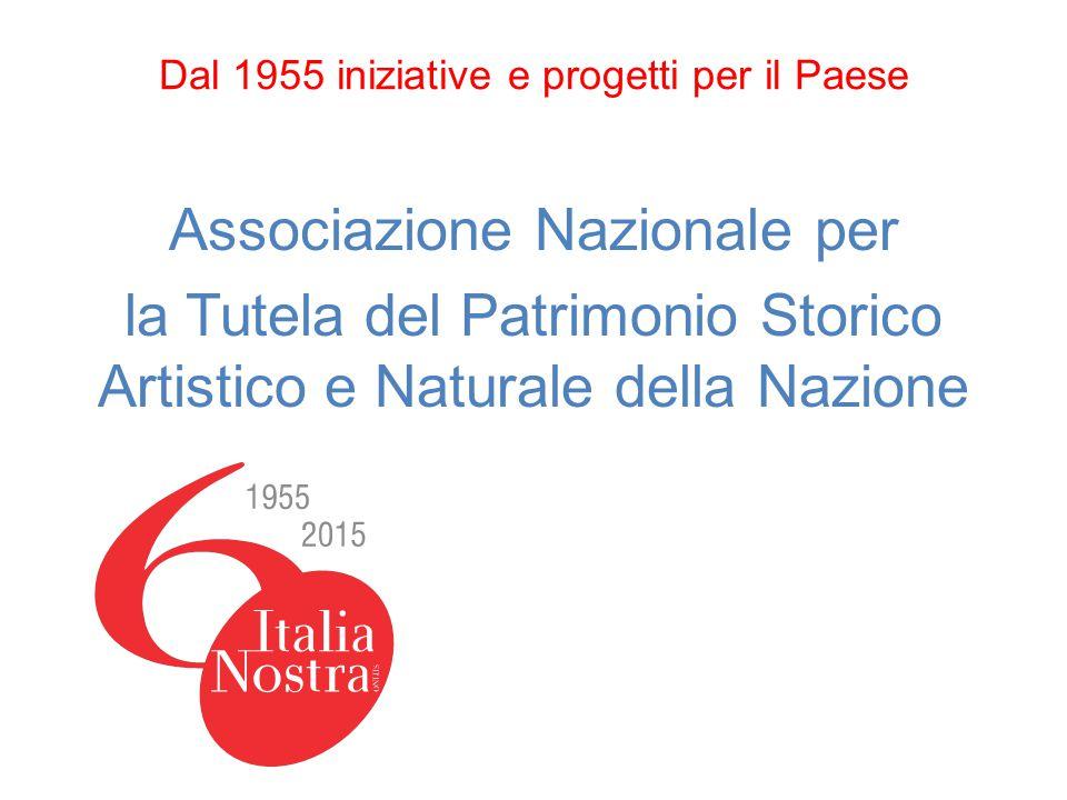 Dal 1955 iniziative e progetti per il Paese Associazione Nazionale per la Tutela del Patrimonio Storico Artistico e Naturale della Nazione