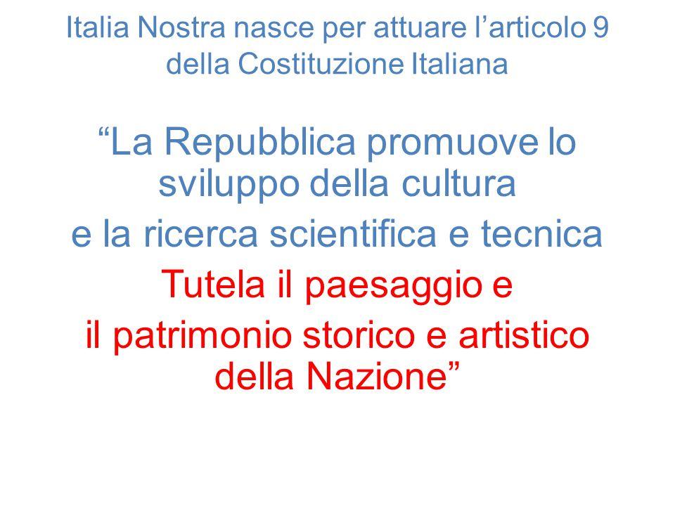 """Italia Nostra nasce per attuare l'articolo 9 della Costituzione Italiana """"La Repubblica promuove lo sviluppo della cultura e la ricerca scientifica e"""