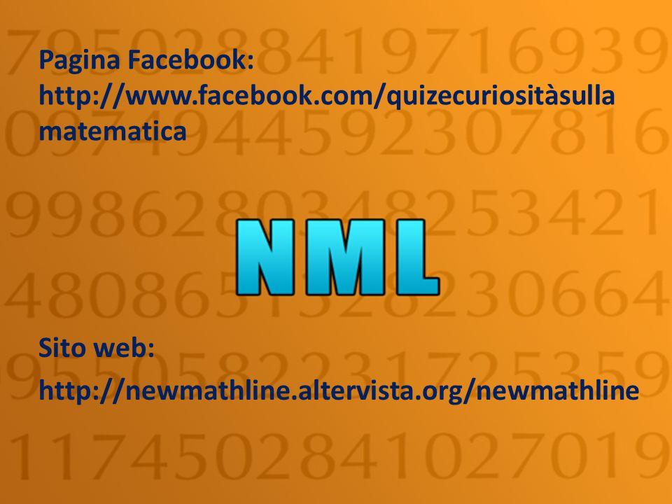Pagina Facebook: http://www.facebook.com/quizecuriositàsulla matematica Sito web: http://newmathline.altervista.org/newmathline