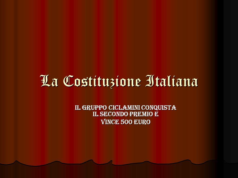 La Costituzione Italiana IL GRUPPO CICLAMINI CONQUISTA IL SECONDO PREMIO E VINCE 500 EURO