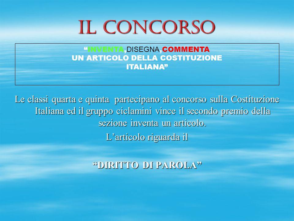 Il concorso Le classi quarta e quinta partecipano al concorso sulla Costituzione Italiana ed il gruppo ciclamini vince il secondo premio della sezione inventa un articolo.