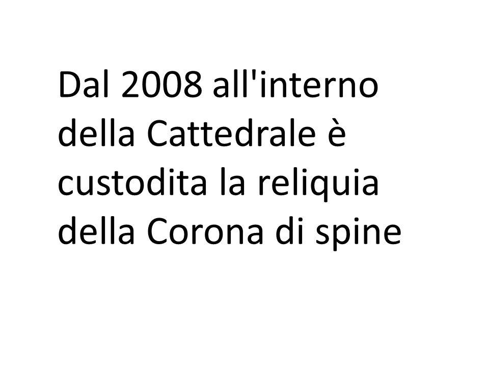Dal 2008 all'interno della Cattedrale è custodita la reliquia della Corona di spine