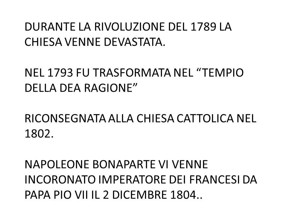 """DURANTE LA RIVOLUZIONE DEL 1789 LA CHIESA VENNE DEVASTATA. NEL 1793 FU TRASFORMATA NEL """"TEMPIO DELLA DEA RAGIONE"""" RICONSEGNATA ALLA CHIESA CATTOLICA N"""