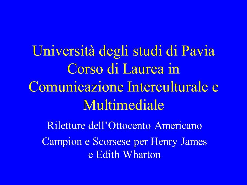 Università degli studi di Pavia Corso di Laurea in Comunicazione Interculturale e Multimediale Riletture dell'Ottocento Americano Campion e Scorsese per Henry James e Edith Wharton
