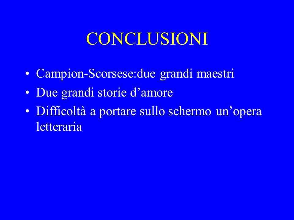 CONCLUSIONI Campion-Scorsese:due grandi maestri Due grandi storie d'amore Difficoltà a portare sullo schermo un'opera letteraria